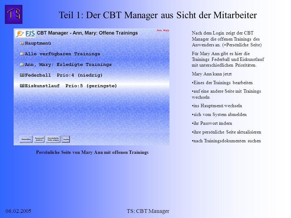 06.02.2005TS: CBT Manager Teil 1: Der CBT Manager aus Sicht der Mitarbeiter Nach dem Login zeigt der CBT Manager die offenen Trainings des Anwenders an.