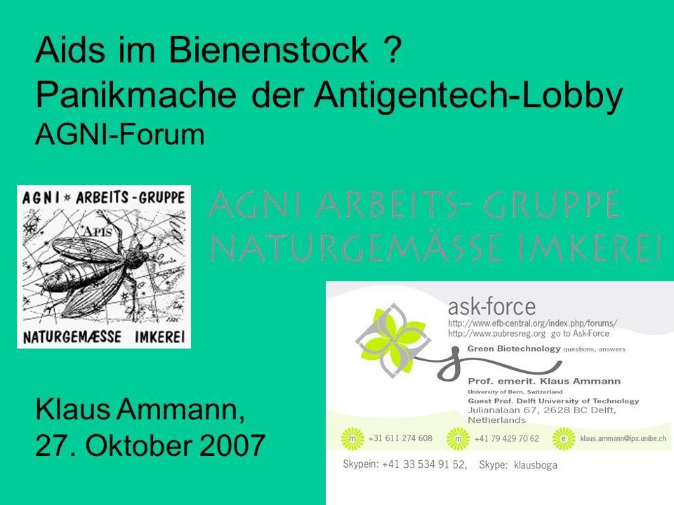 Aids im Bienenstock Panikmache der Antigentech-Lobby AGNI-Forum Klaus Ammann, 27. Oktober 2007