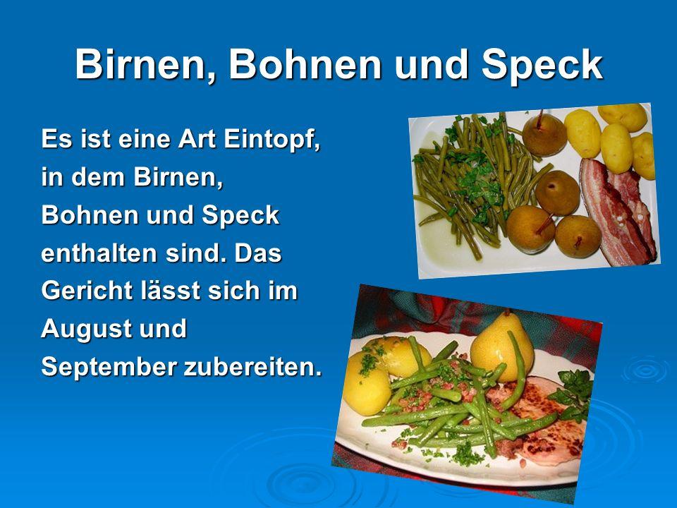 Birnen, Bohnen und Speck Es ist eine Art Eintopf, in dem Birnen, Bohnen und Speck enthalten sind. Das Gericht lässt sich im August und September zuber