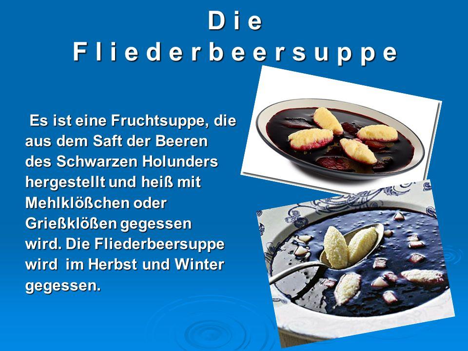 D i e F l i e d e r b e e r s u p p e Es ist eine Fruchtsuppe, die Es ist eine Fruchtsuppe, die aus dem Saft der Beeren des Schwarzen Holunders herges