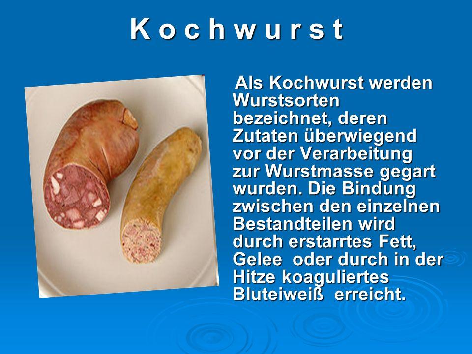 K o c h w u r s tK o c h w u r s tK o c h w u r s tK o c h w u r s t Als Kochwurst werden Wurstsorten bezeichnet, deren Zutaten überwiegend vor der Ve