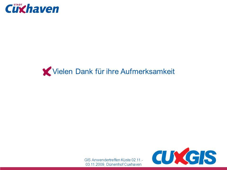 GIS Anwendertreffen Küste 02.11.- 03.11.2009, Dünenhof Cuxhaven Vielen Dank für ihre Aufmerksamkeit