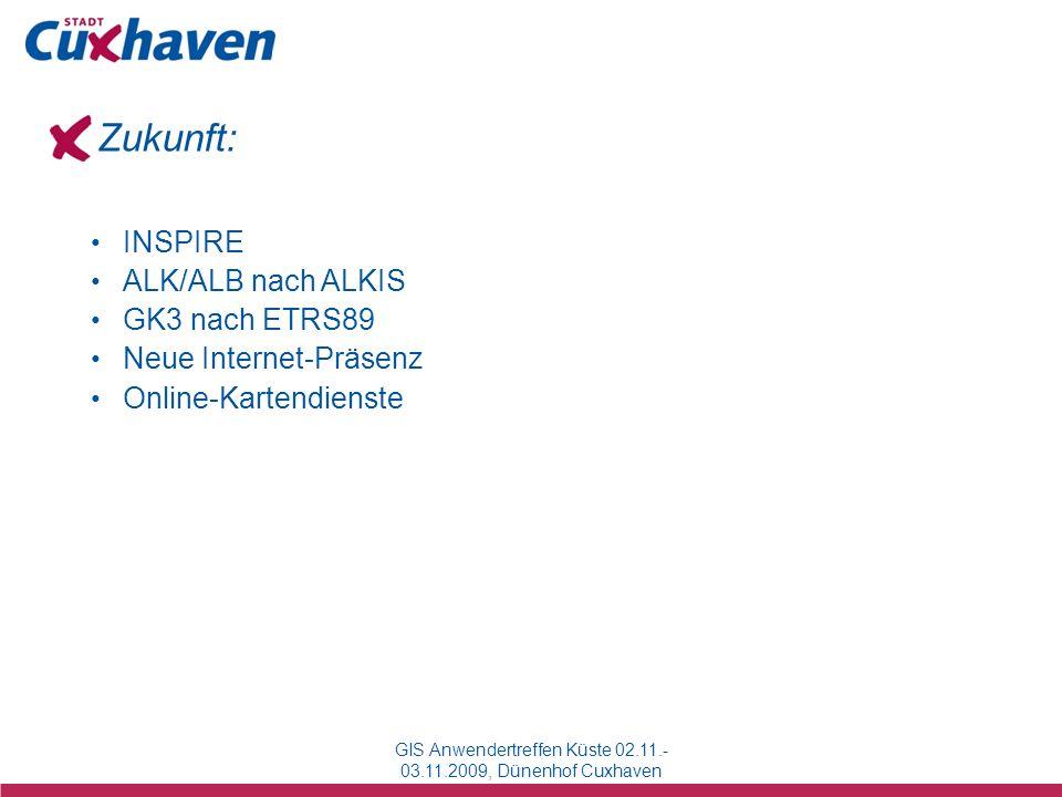 GIS Anwendertreffen Küste 02.11.- 03.11.2009, Dünenhof Cuxhaven INSPIRE ALK/ALB nach ALKIS GK3 nach ETRS89 Neue Internet-Präsenz Online-Kartendienste