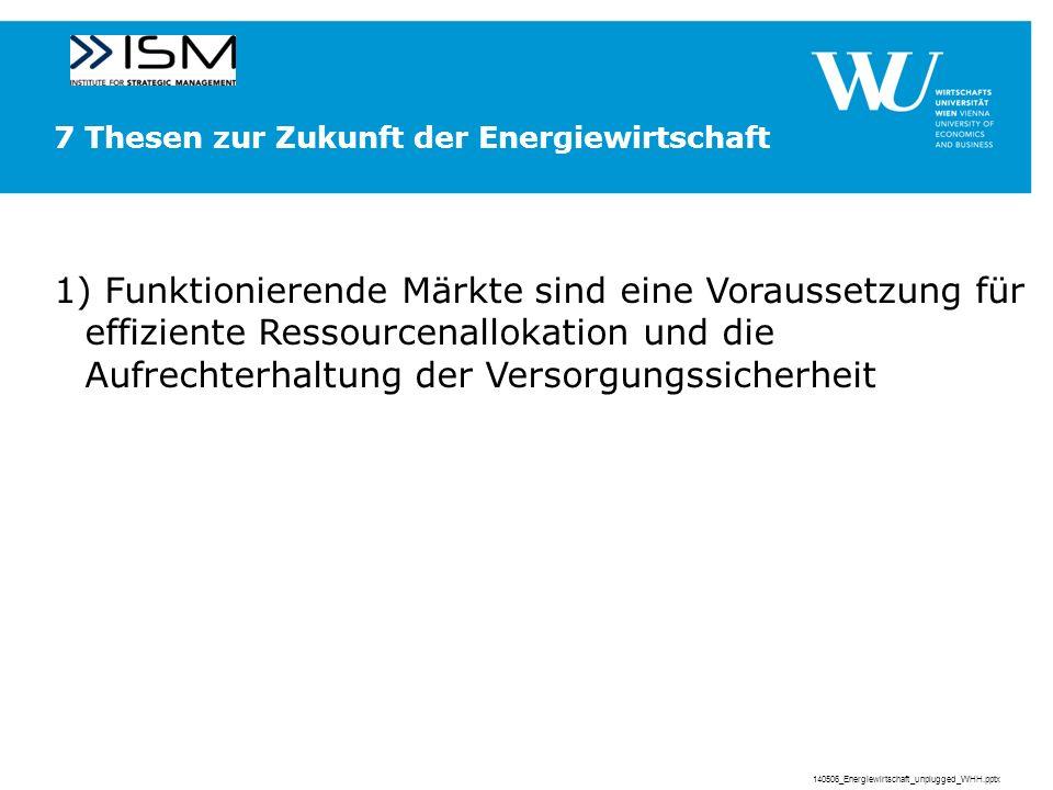 7 Thesen zur Zukunft der Energiewirtschaft 1) Funktionierende Märkte sind eine Voraussetzung für effiziente Ressourcenallokation und die Aufrechterhaltung der Versorgungssicherheit 140506_Energiewirtschaft_unplugged_WHH.pptx