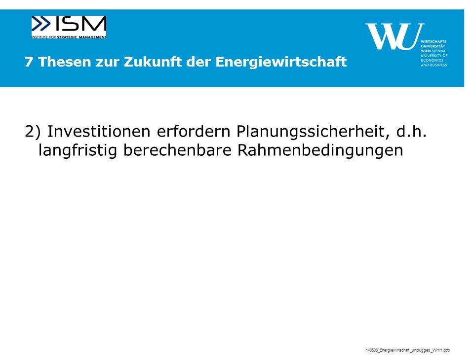 7 Thesen zur Zukunft der Energiewirtschaft 2) Investitionen erfordern Planungssicherheit, d.h.