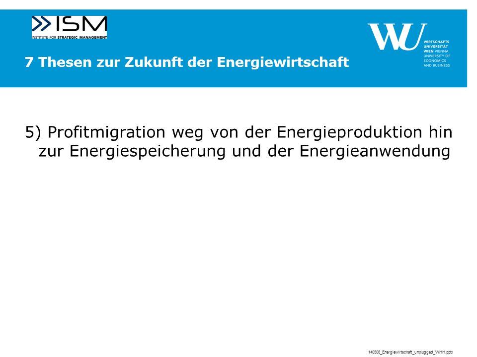 7 Thesen zur Zukunft der Energiewirtschaft 5) Profitmigration weg von der Energieproduktion hin zur Energiespeicherung und der Energieanwendung 140506_Energiewirtschaft_unplugged_WHH.pptx