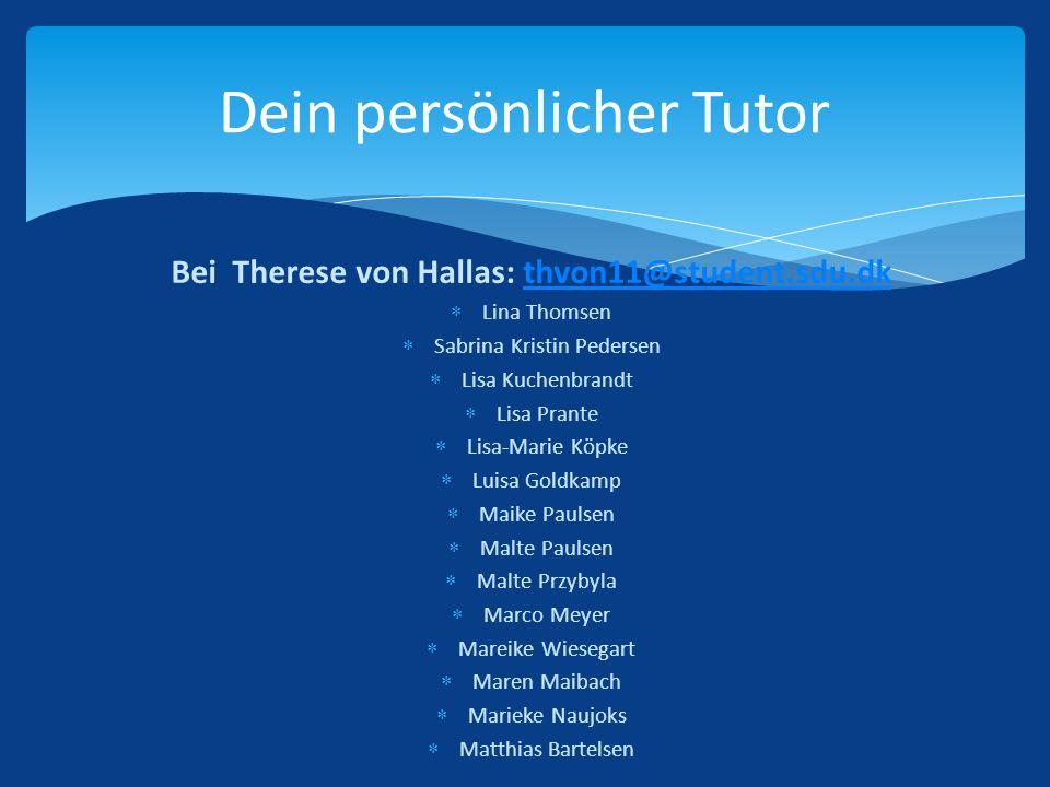 Bei Therese von Hallas: thvon11@student.sdu.dkthvon11@student.sdu.dk Lina Thomsen Sabrina Kristin Pedersen Lisa Kuchenbrandt Lisa Prante Lisa-Marie Kö