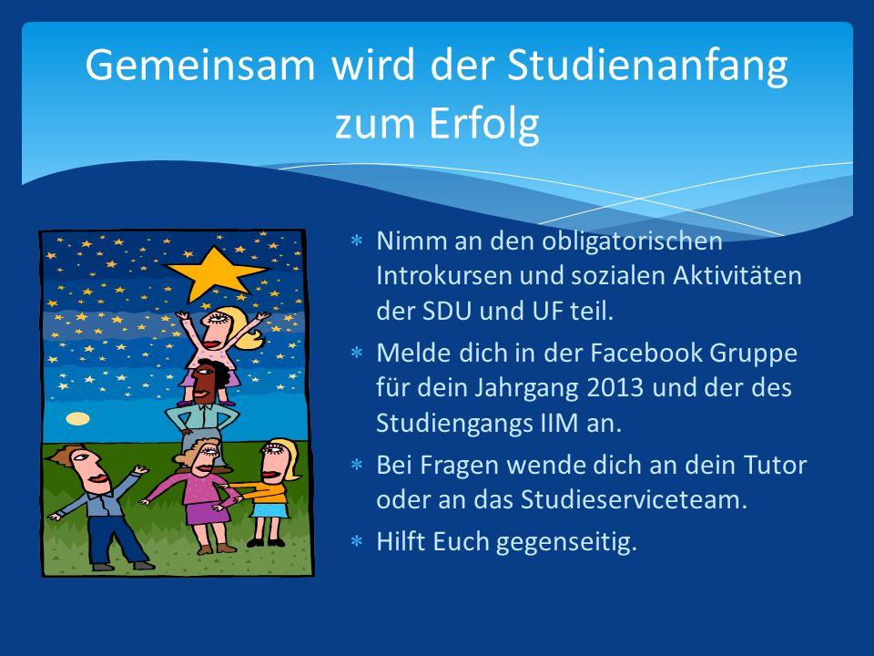 Gemeinsam wird der Studienanfang zum Erfolg Nimm an den obligatorischen Introkursen und sozialen Aktivitäten der SDU und UF teil. Melde dich in der Fa