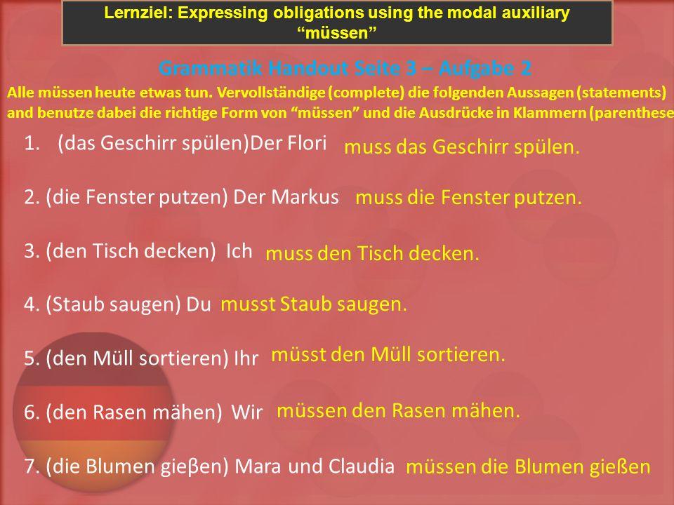 Lernziel: Expressing obligations using the modal auxiliary müssen Grammatik Handout Seite 3 – Aufgabe 2 Alle müssen heute etwas tun. Vervollständige (
