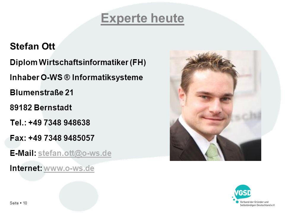 Experte heute Stefan Ott Diplom Wirtschaftsinformatiker (FH) Inhaber O-WS ® Informatiksysteme Blumenstraße 21 89182 Bernstadt Tel.: +49 7348 948638 Fa