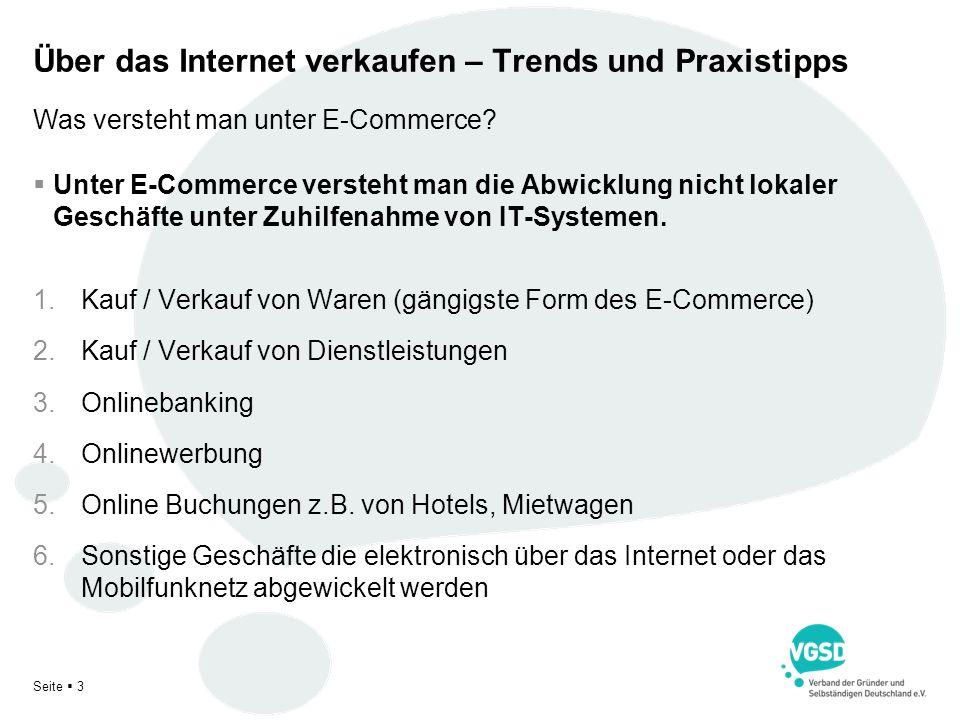 Seite 3 Über das Internet verkaufen – Trends und Praxistipps Unter E-Commerce versteht man die Abwicklung nicht lokaler Geschäfte unter Zuhilfenahme v
