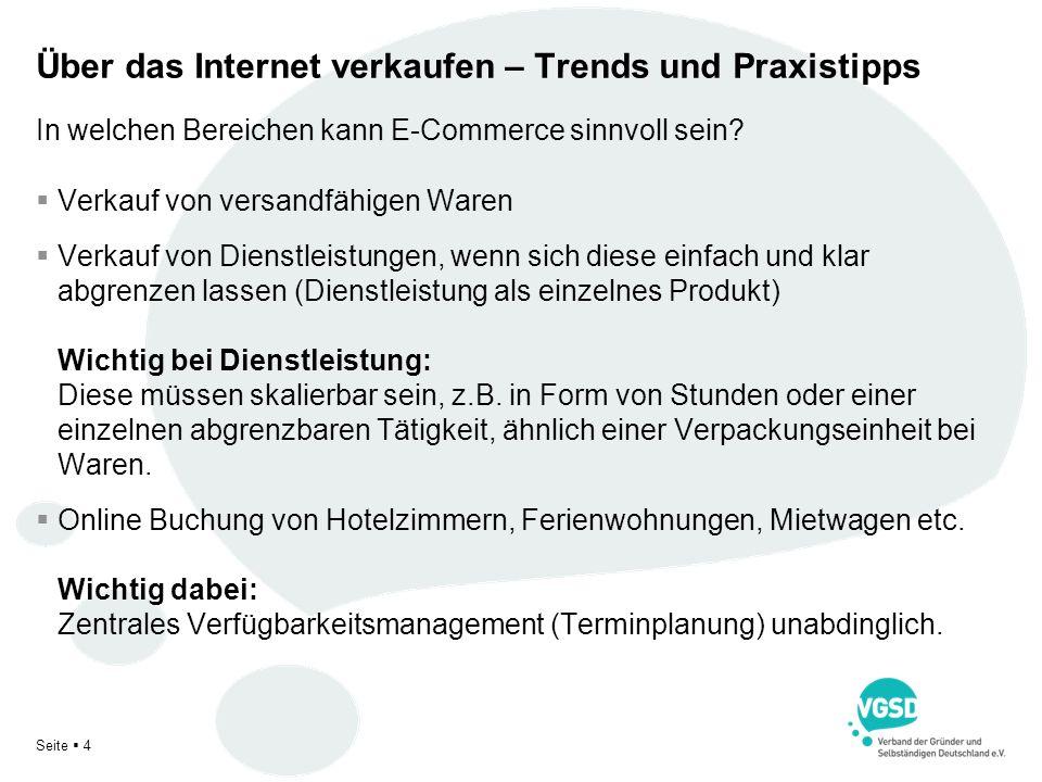 Seite 4 Über das Internet verkaufen – Trends und Praxistipps Verkauf von versandfähigen Waren Verkauf von Dienstleistungen, wenn sich diese einfach un