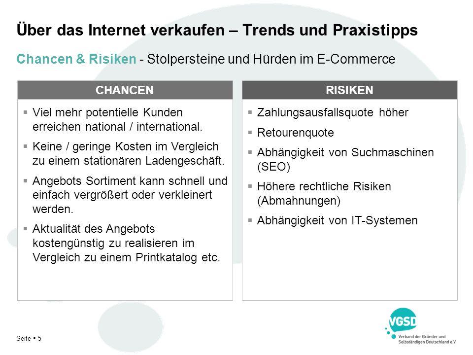 Seite 5 Über das Internet verkaufen – Trends und Praxistipps CHANCENRISIKEN Viel mehr potentielle Kunden erreichen national / international. Keine / g
