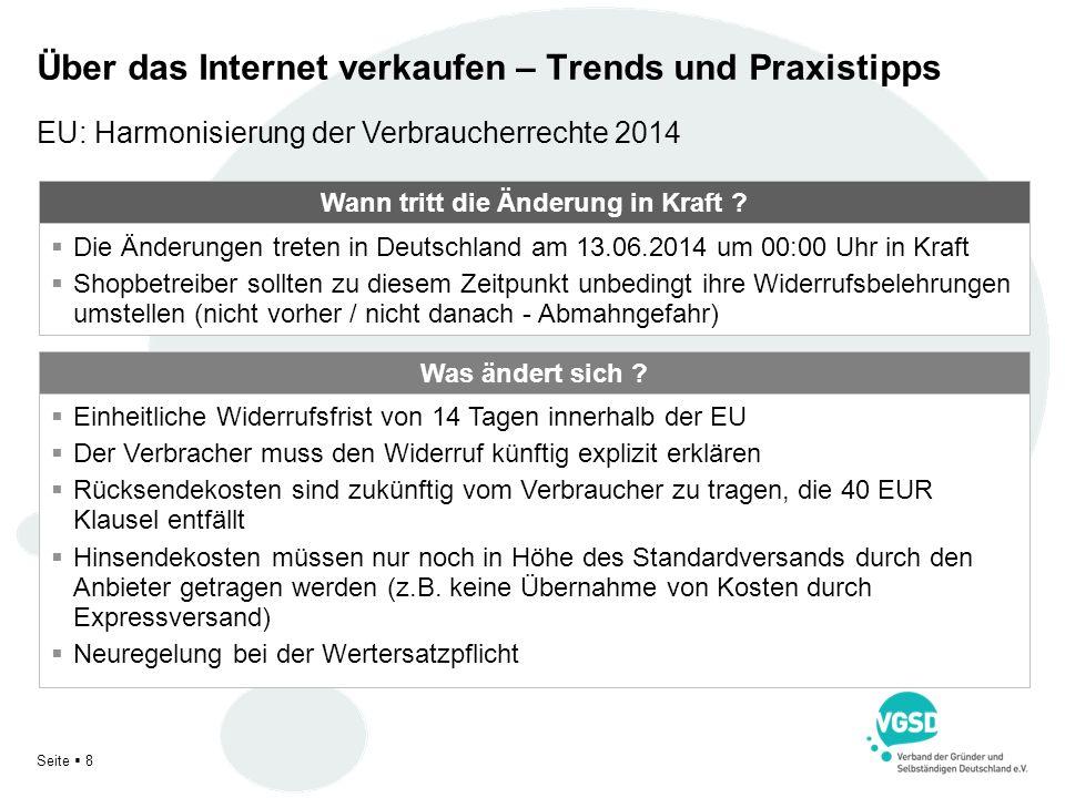 Seite 8 Über das Internet verkaufen – Trends und Praxistipps Wann tritt die Änderung in Kraft ? Die Änderungen treten in Deutschland am 13.06.2014 um