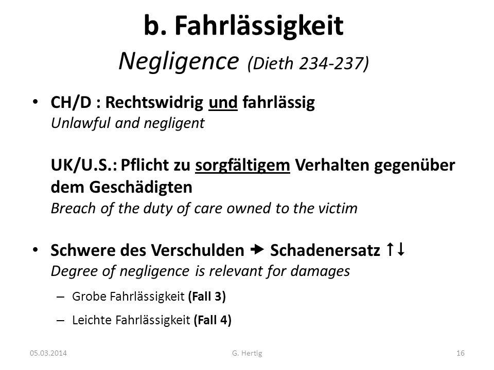 05.03.2014 b. Fahrlässigkeit Negligence (Dieth 234-237) CH/D : Rechtswidrig und fahrlässig Unlawful and negligent UK/U.S.: Pflicht zu sorgfältigem Ver