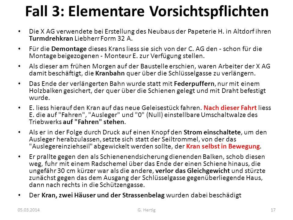 Fall 3: Elementare Vorsichtspflichten Die X AG verwendete bei Erstellung des Neubaus der Papeterie H. in Altdorf ihren Turmdrehkran Liebherr Form 32 A