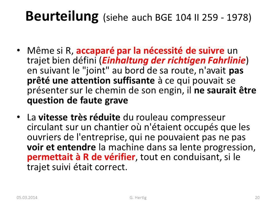 Beurteilung (siehe auch BGE 104 II 259 - 1978) Même si R, accaparé par la nécessité de suivre un trajet bien défini (Einhaltung der richtigen Fahrlini
