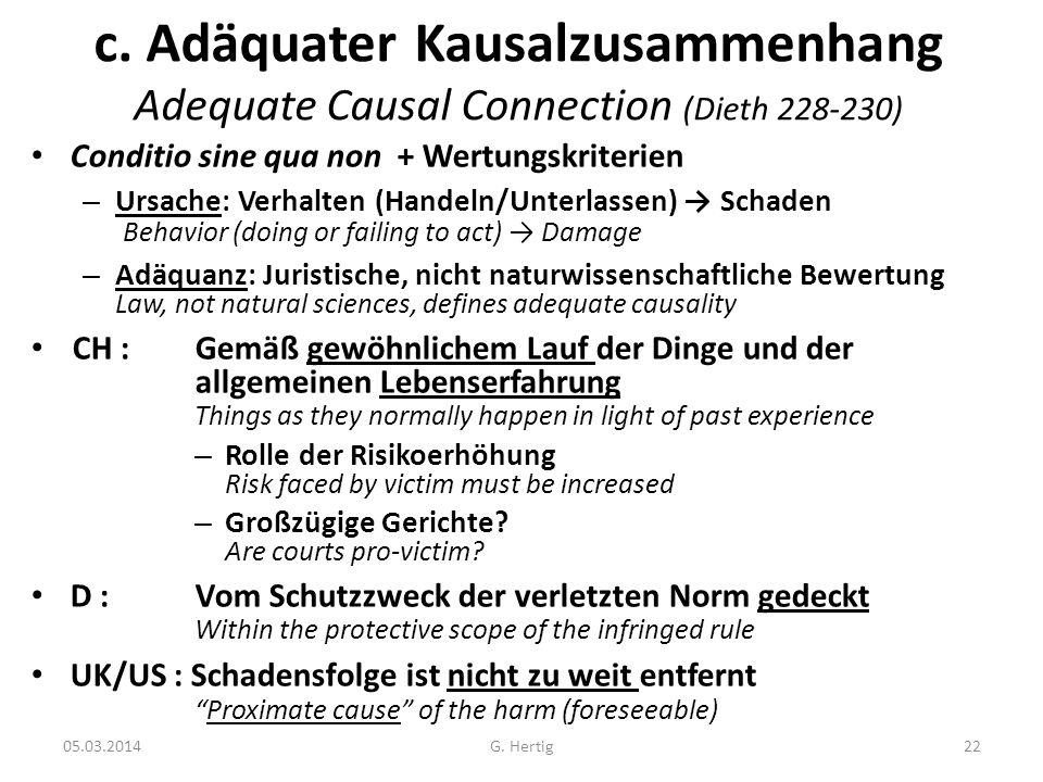 05.03.2014 c. Adäquater Kausalzusammenhang Adequate Causal Connection (Dieth 228-230) Conditio sine qua non + Wertungskriterien – Ursache: Verhalten (