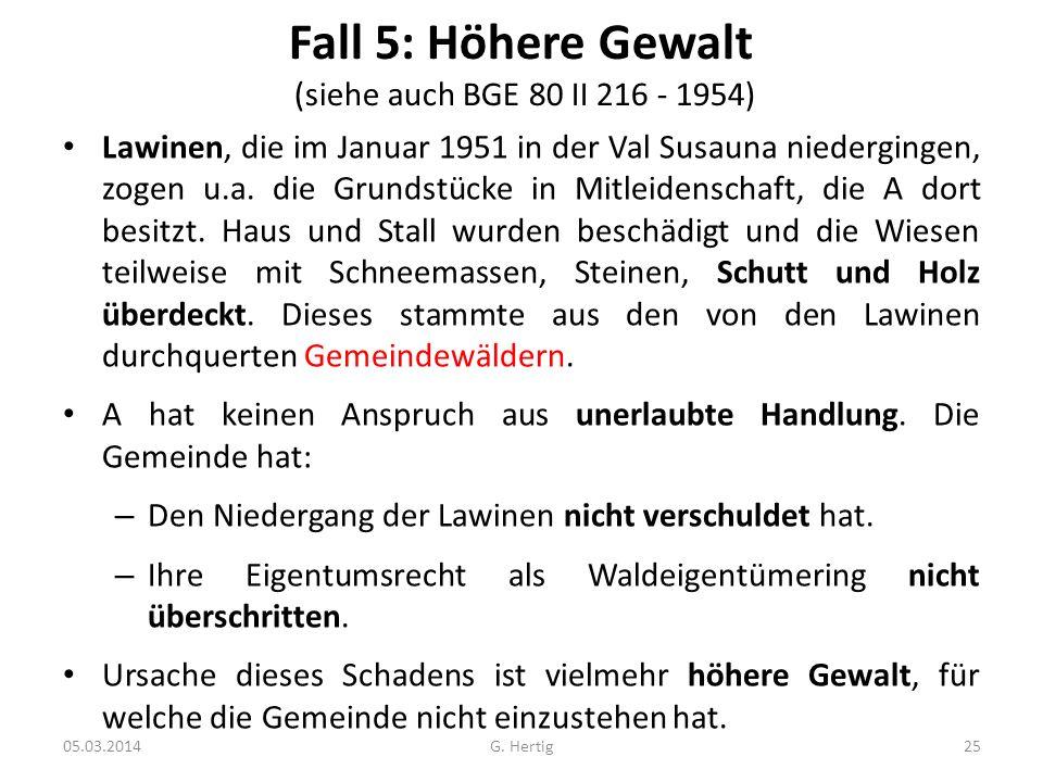 Fall 5: Höhere Gewalt (siehe auch BGE 80 II 216 - 1954) Lawinen, die im Januar 1951 in der Val Susauna niedergingen, zogen u.a. die Grundstücke in Mit