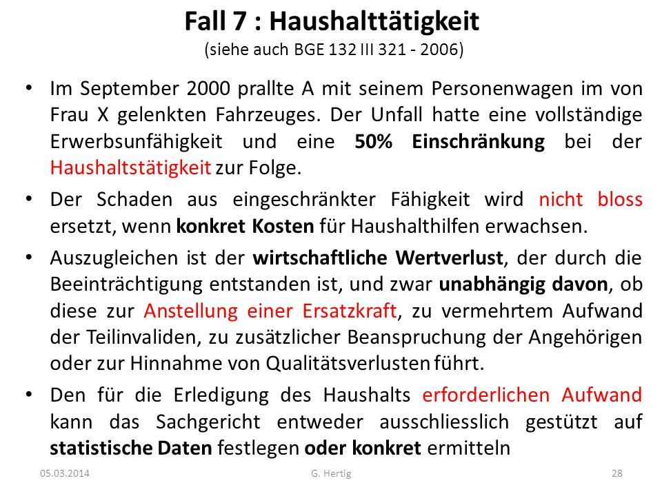 Fall 7 : Haushalttätigkeit (siehe auch BGE 132 III 321 - 2006) Im September 2000 prallte A mit seinem Personenwagen im von Frau X gelenkten Fahrzeuges