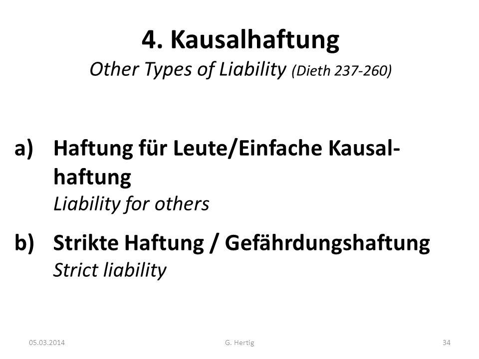 05.03.2014 4. Kausalhaftung Other Types of Liability (Dieth 237-260) a)Haftung für Leute/Einfache Kausal- haftung Liability for others b)Strikte Haftu