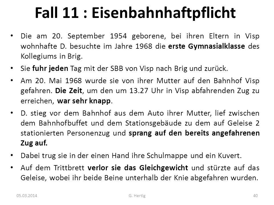 Fall 11 : Eisenbahnhaftpflicht Die am 20. September 1954 geborene, bei ihren Eltern in Visp wohnhafte D. besuchte im Jahre 1968 die erste Gymnasialkla