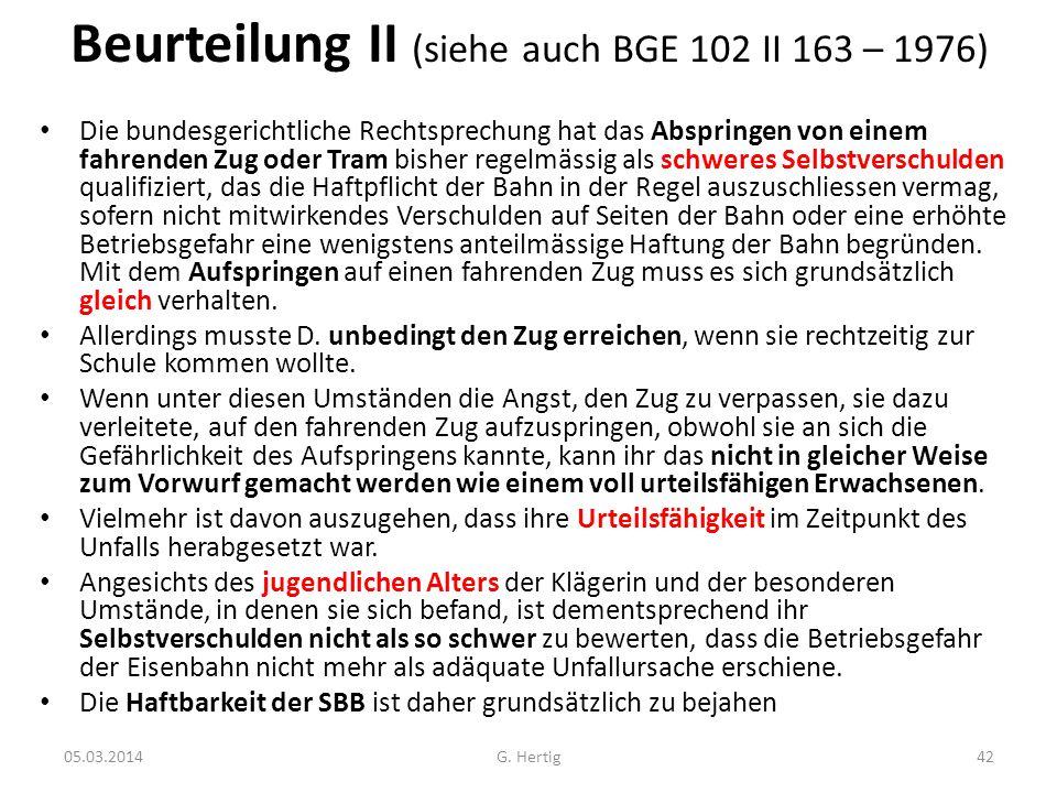 Beurteilung II (siehe auch BGE 102 II 163 – 1976) Die bundesgerichtliche Rechtsprechung hat das Abspringen von einem fahrenden Zug oder Tram bisher re