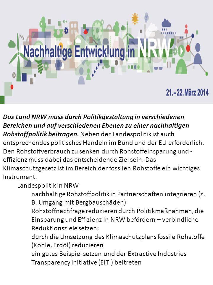 Das Land NRW muss durch Politikgestaltung in verschiedenen Bereichen und auf verschiedenen Ebenen zu einer nachhaltigen Rohstoffpolitik beitragen. Neb
