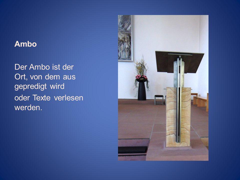 Ambo Der Ambo ist der Ort, von dem aus gepredigt wird oder Texte verlesen werden.