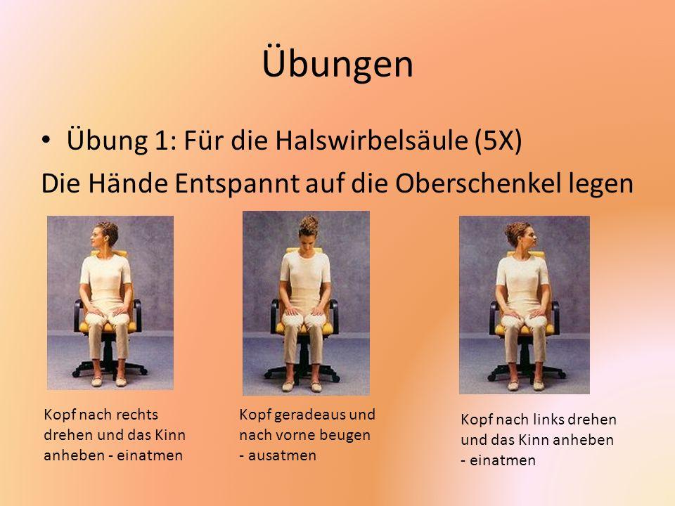 Übungen Übung 1: Für die Halswirbelsäule (5X) Die Hände Entspannt auf die Oberschenkel legen Kopf nach rechts drehen und das Kinn anheben - einatmen K