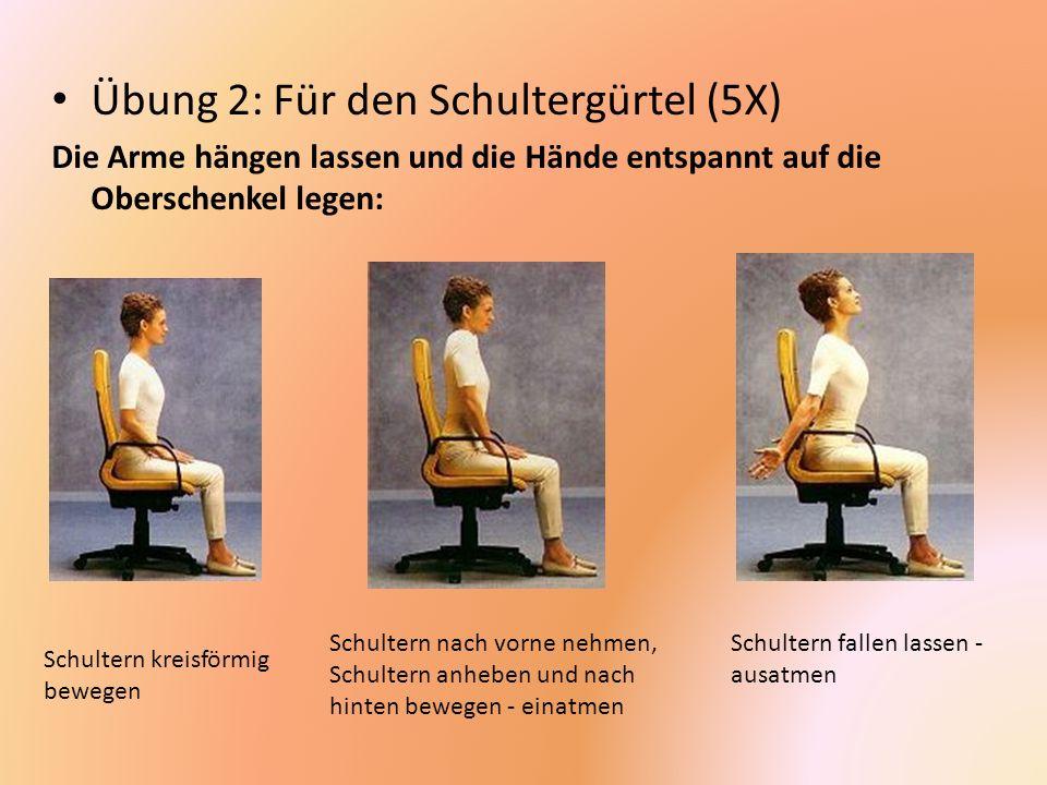 Übung 2: Für den Schultergürtel (5X) Die Arme hängen lassen und die Hände entspannt auf die Oberschenkel legen: Schultern kreisförmig bewegen Schulter