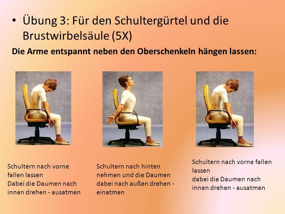 Übung 3: Für den Schultergürtel und die Brustwirbelsäule (5X) Die Arme entspannt neben den Oberschenkeln hängen lassen: Schultern nach vorne fallen la