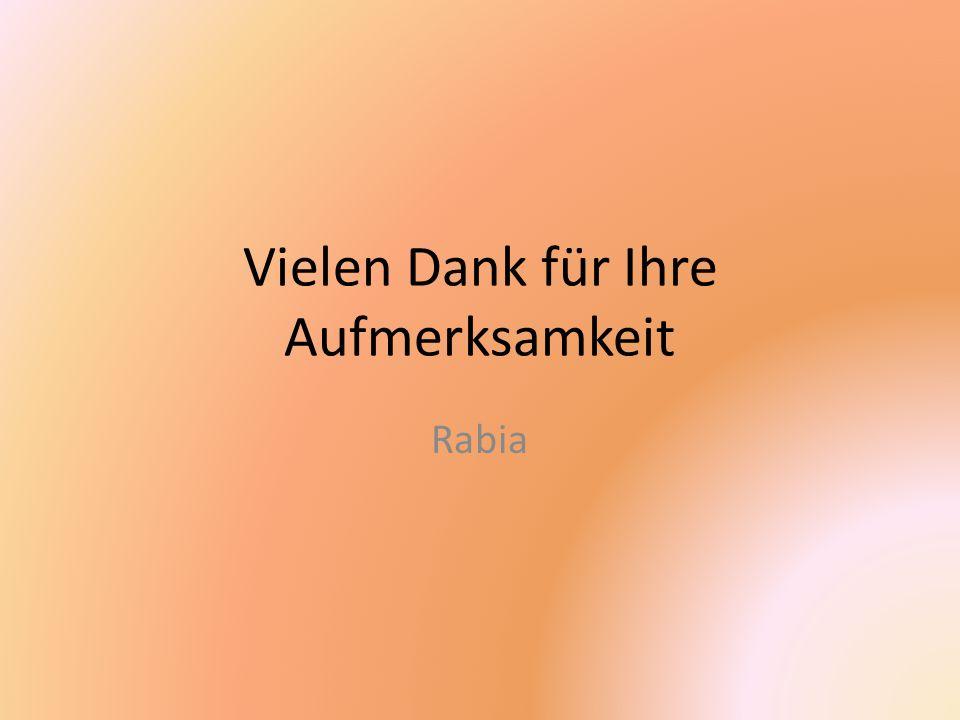 Vielen Dank für Ihre Aufmerksamkeit Rabia