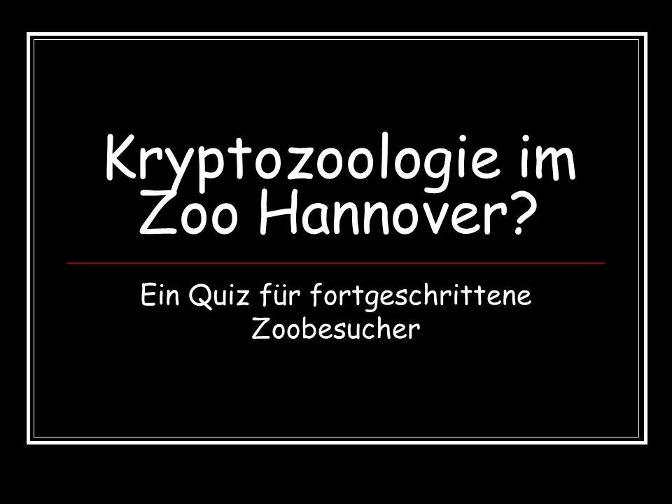 Kryptozoologie im Zoo Hannover? Ein Quiz für fortgeschrittene Zoobesucher