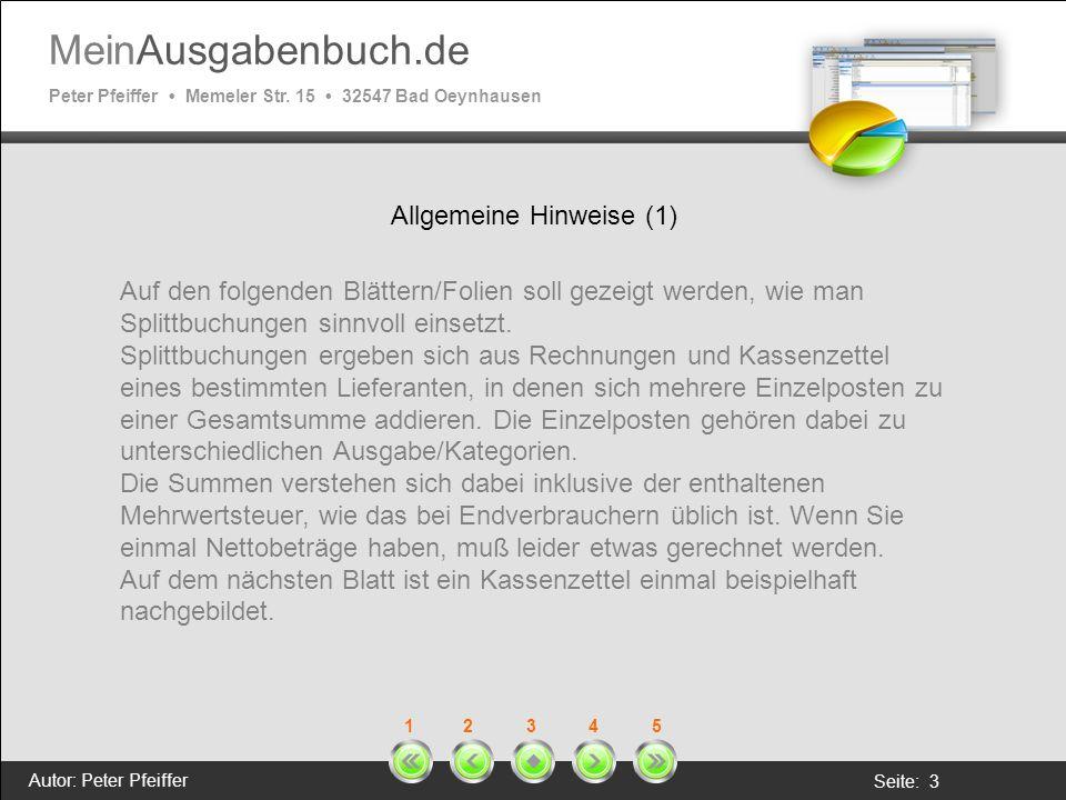 MeinAusgabenbuch.de Peter Pfeiffer Memeler Str. 15 32547 Bad Oeynhausen Autor: Peter Pfeiffer Seite: 3 1 2 3 4 5 Allgemeine Hinweise (1) Auf den folge