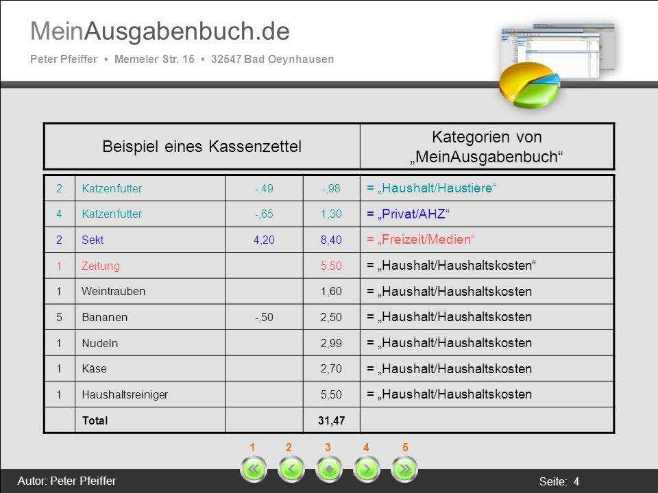 MeinAusgabenbuch.de Peter Pfeiffer Memeler Str. 15 32547 Bad Oeynhausen Autor: Peter Pfeiffer Seite: 4 1 2 3 4 5 Beispiel eines Kassenzettel Kategorie