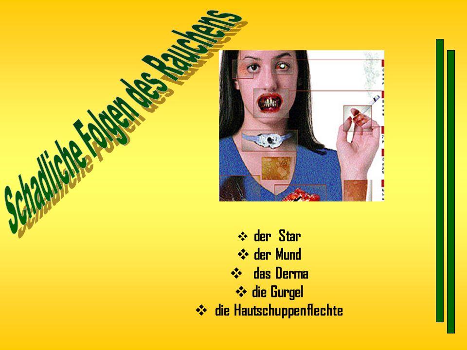 der Star der Mund das Derma die Gurgel die Hautschuppenflechte