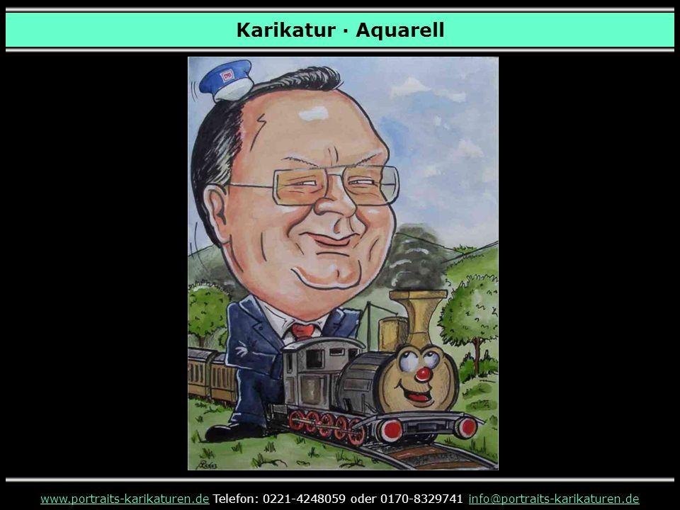 Karikatur · Aquarell www.portraits-karikaturen.dewww.portraits-karikaturen.de Telefon: 0221-4248059 oder 0170-8329741 info@portraits-karikaturen.deinf