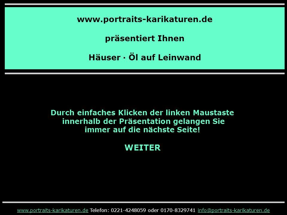www.portraits-karikaturen.de präsentiert Ihnen Häuser · Öl auf Leinwand www.portraits-karikaturen.dewww.portraits-karikaturen.de Telefon: 0221-4248059