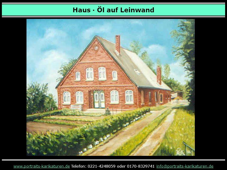 Haus · Öl auf Leinwand www.portraits-karikaturen.dewww.portraits-karikaturen.de Telefon: 0221-4248059 oder 0170-8329741 info@portraits-karikaturen.deinfo@portraits-karikaturen.de