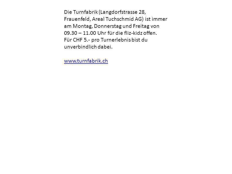 Die Turnfabrik (Langdorfstrasse 28, Frauenfeld, Areal Tuchschmid AG) ist immer am Montag, Donnerstag und Freitag von 09.30 – 11.00 Uhr für die fliz-ki