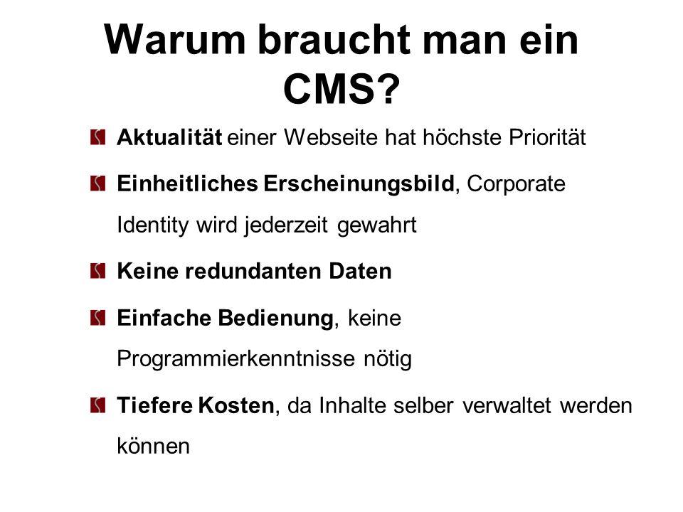Warum braucht man ein CMS? Aktualität einer Webseite hat höchste Priorität Einheitliches Erscheinungsbild, Corporate Identity wird jederzeit gewahrt K