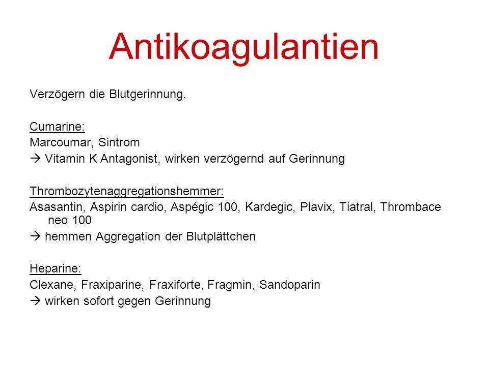 Antikoagulantien Verzögern die Blutgerinnung. Cumarine: Marcoumar, Sintrom Vitamin K Antagonist, wirken verzögernd auf Gerinnung Thrombozytenaggregati