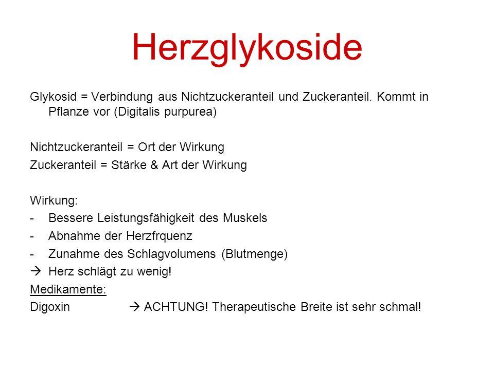 Herzglykoside Glykosid = Verbindung aus Nichtzuckeranteil und Zuckeranteil. Kommt in Pflanze vor (Digitalis purpurea) Nichtzuckeranteil = Ort der Wirk