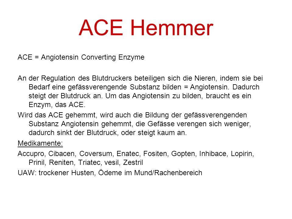 ACE - Hemmer Angiotensinogen Angiotensin I Angiotensin II ACE bewirkt diese Umwandlung von I zu II Substanz, welche für hohen Blutdruck sorgt Wirkungsort von ACE Hemmern!