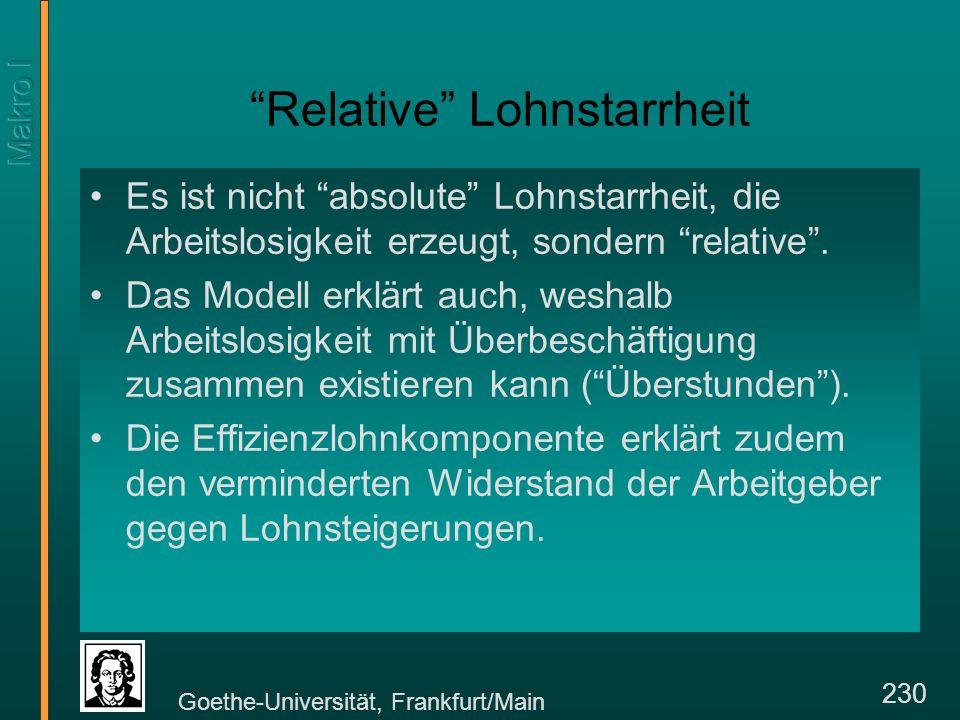 Goethe-Universität, Frankfurt/Main 230 Relative Lohnstarrheit Es ist nicht absolute Lohnstarrheit, die Arbeitslosigkeit erzeugt, sondern relative.