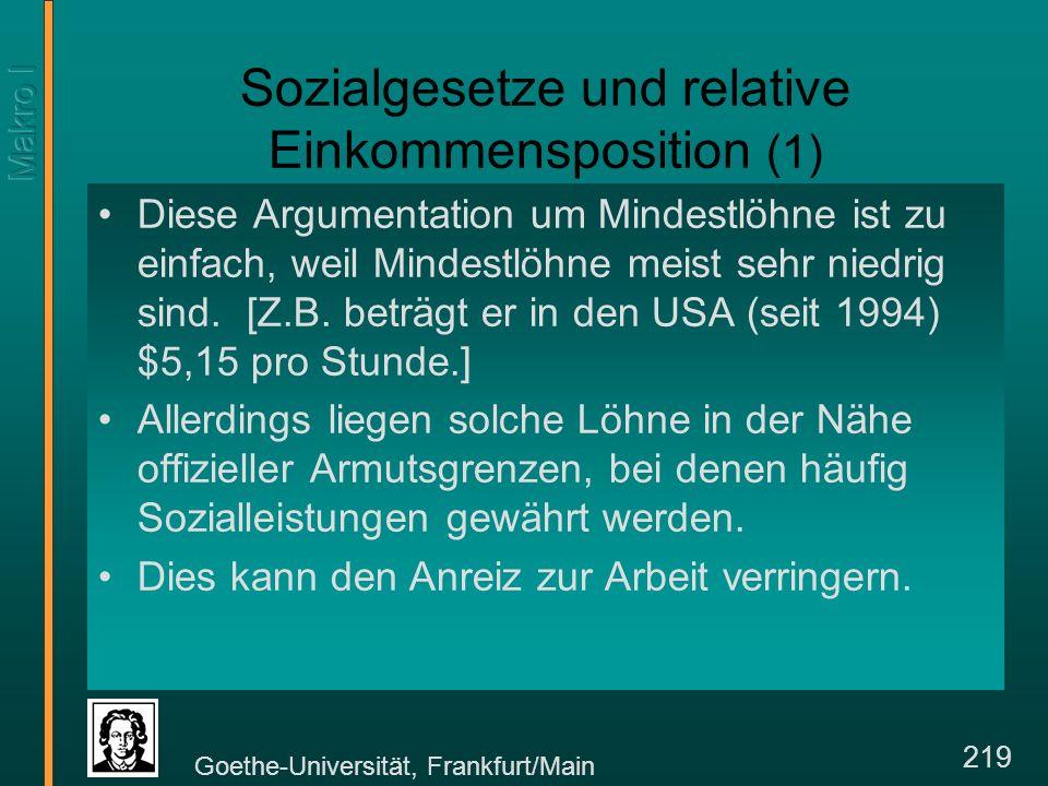 Goethe-Universität, Frankfurt/Main 219 Sozialgesetze und relative Einkommensposition (1) Diese Argumentation um Mindestlöhne ist zu einfach, weil Mindestlöhne meist sehr niedrig sind.