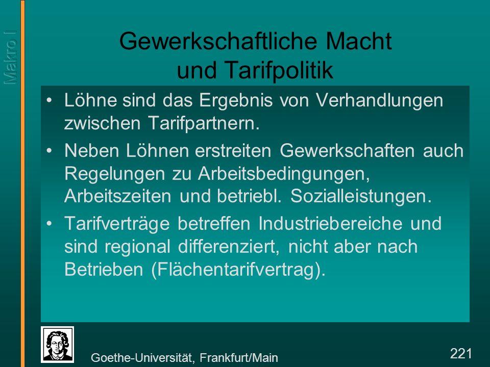 Goethe-Universität, Frankfurt/Main 221 Gewerkschaftliche Macht und Tarifpolitik Löhne sind das Ergebnis von Verhandlungen zwischen Tarifpartnern.