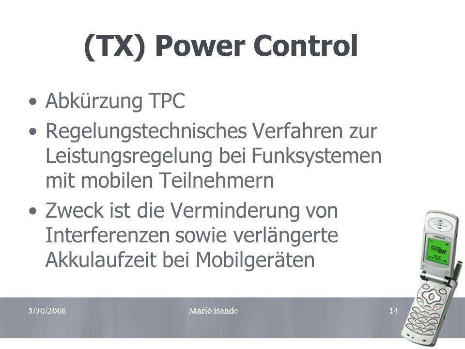5/30/2008Mario Bande14 (TX) Power Control Abkürzung TPC Regelungstechnisches Verfahren zur Leistungsregelung bei Funksystemen mit mobilen Teilnehmern