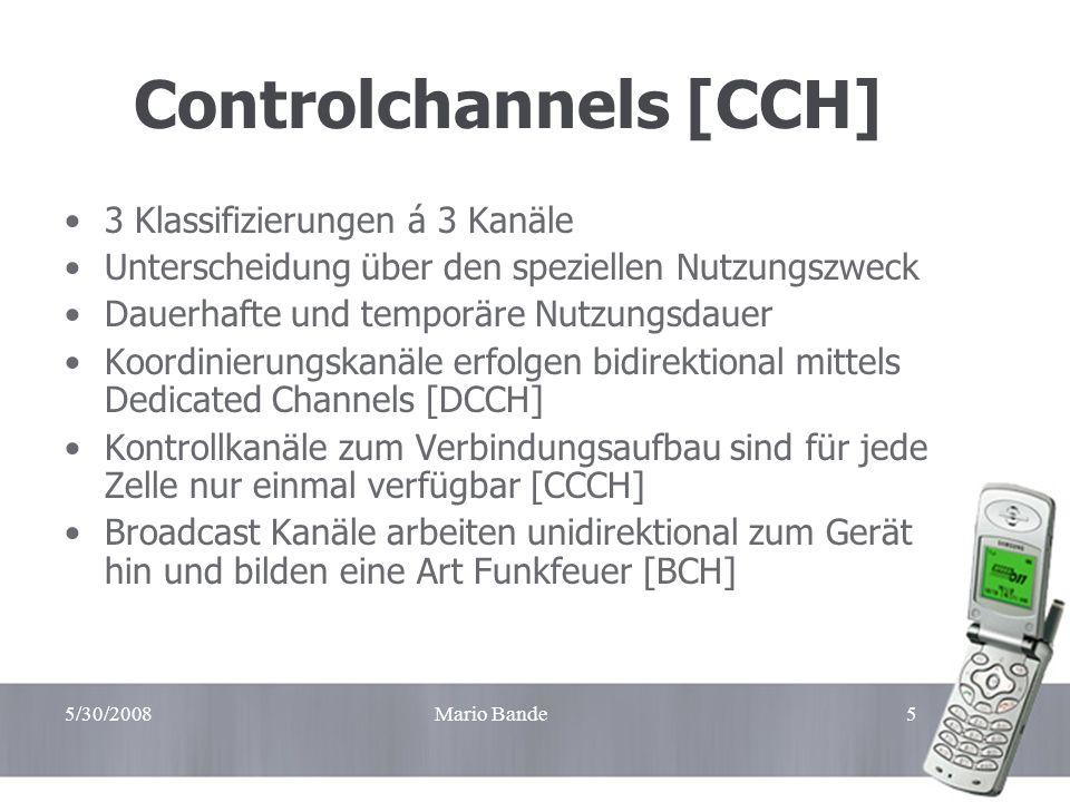 5/30/2008Mario Bande5 Controlchannels [CCH] 3 Klassifizierungen á 3 Kanäle Unterscheidung über den speziellen Nutzungszweck Dauerhafte und temporäre N